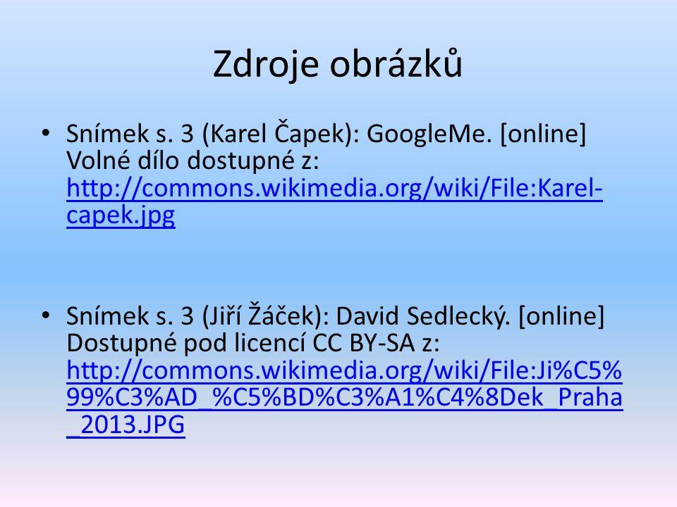 Zdroje obrázků Snímek s. 3 (Karel Čapek): GoogleMe. [online] Volné dílo dostupné z: http://commons.wikimedia.org/wiki/File:Karel-capek.jpg.